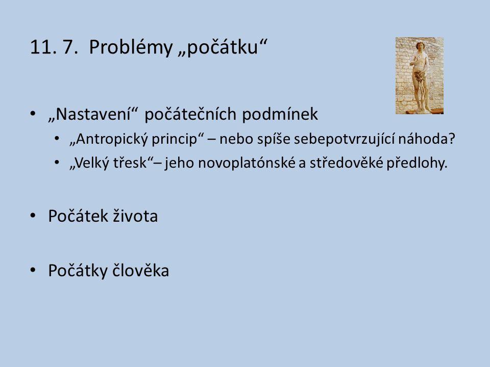 """11. 7. Problémy """"počátku"""" """"Nastavení"""" počátečních podmínek """"Antropický princip"""" – nebo spíše sebepotvrzující náhoda? """"Velký třesk""""– jeho novoplatónské"""