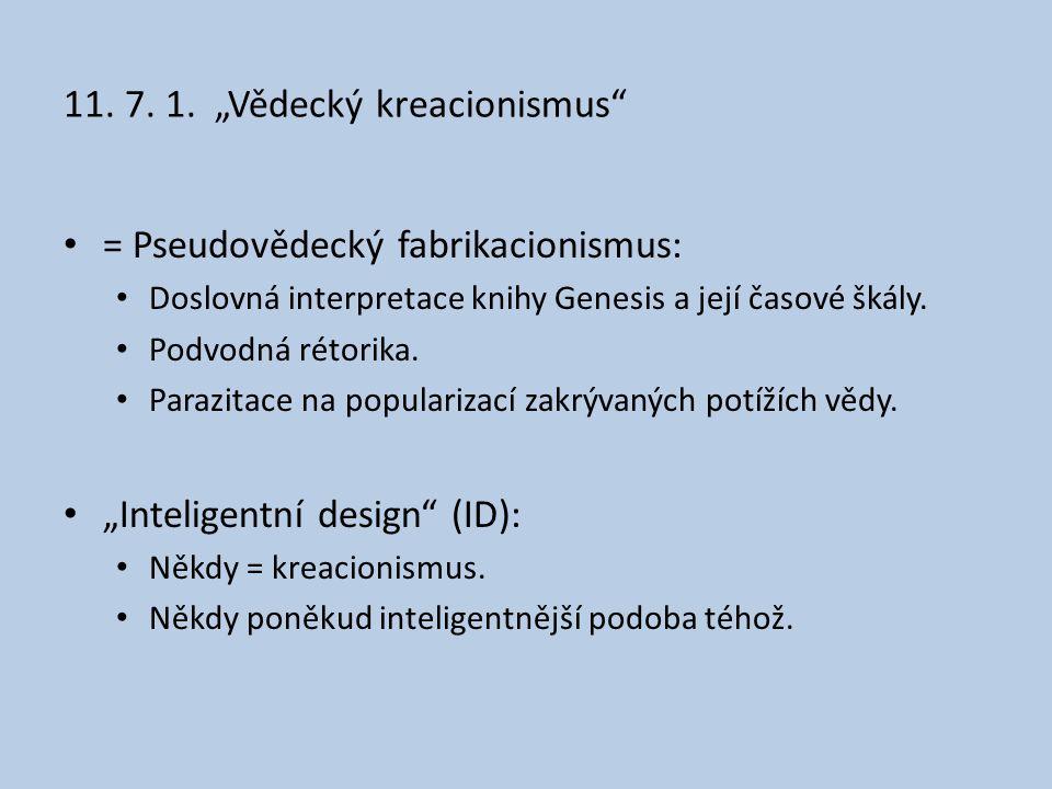 """11. 7. 1. """"Vědecký kreacionismus"""" = Pseudovědecký fabrikacionismus: Doslovná interpretace knihy Genesis a její časové škály. Podvodná rétorika. Parazi"""