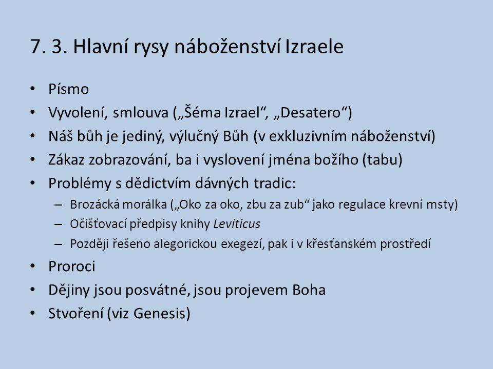 """7. 3. Hlavní rysy náboženství Izraele Písmo Vyvolení, smlouva (""""Šéma Izrael"""", """"Desatero"""") Náš bůh je jediný, výlučný Bůh (v exkluzivním náboženství) Z"""