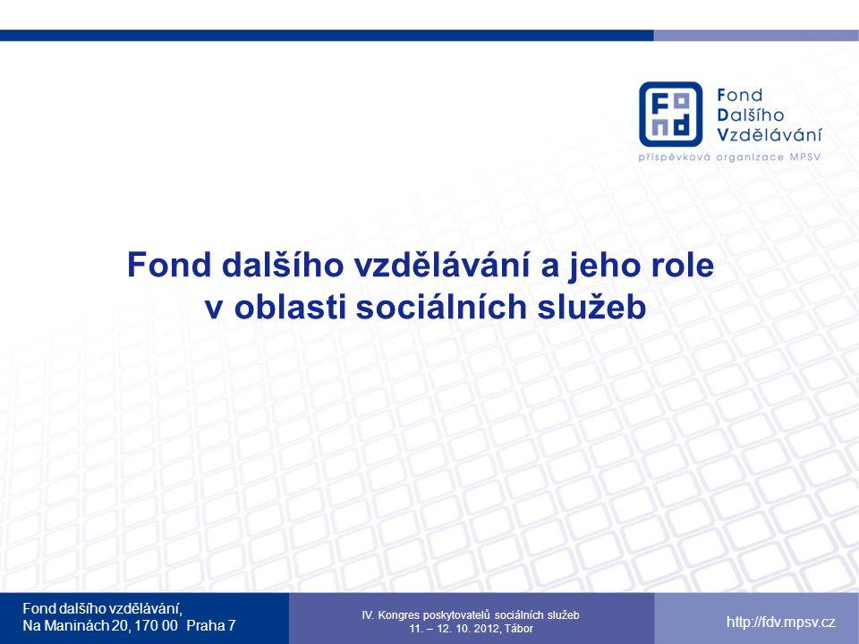 Fond dalšího vzdělávání, Na Maninách 20, 170 00 Praha 7 http://fdv.mpsv.cz Systém akreditací Smyslem projektu je najít koncepční, efektivní a dlouhodobě udržitelné řešení mechanismu pro proces agendy akreditací udělovaných MPSV pro oblast základního a dalšího vzdělávání pro zaměstnance v sociálních službách.