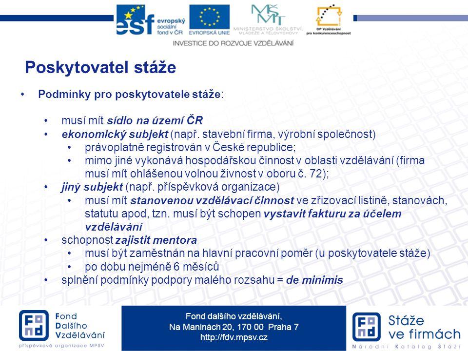 Fond dalšího vzdělávání, Na Maninách 20, 170 00 Praha 7 http://fdv.mpsv.cz Poskytovatel stáže Podmínky pro poskytovatele stáže: musí mít sídlo na územ