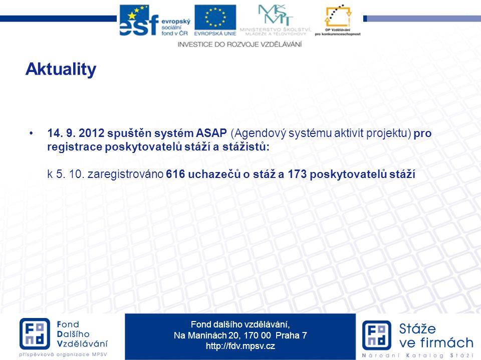 Fond dalšího vzdělávání, Na Maninách 20, 170 00 Praha 7 http://fdv.mpsv.cz 14. 9. 2012 spuštěn systém ASAP (Agendový systému aktivit projektu) pro reg