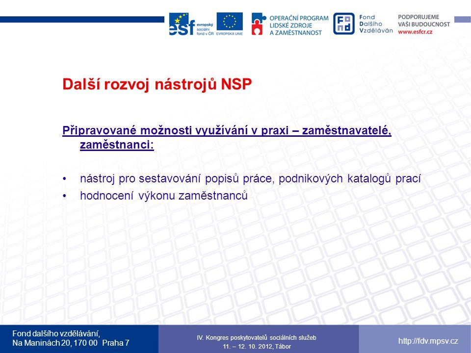 Fond dalšího vzdělávání, Na Maninách 20, 170 00 Praha 7 http://fdv.mpsv.cz Další rozvoj nástrojů NSP Připravované možnosti využívání v praxi – zaměstn