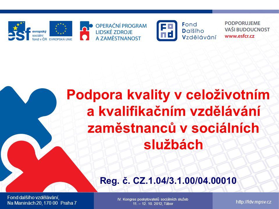 Podpora kvality v celoživotním a kvalifikačním vzdělávání zaměstnanců v sociálních službách Reg. č. CZ.1.04/3.1.00/04.00010 Fond dalšího vzdělávání, N