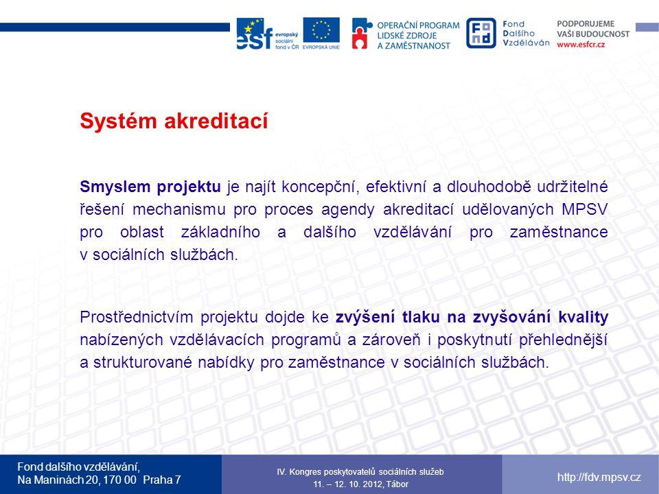 Fond dalšího vzdělávání, Na Maninách 20, 170 00 Praha 7 http://fdv.mpsv.cz Systém akreditací Smyslem projektu je najít koncepční, efektivní a dlouhodo