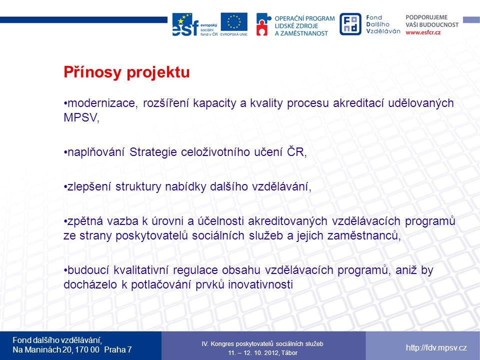 Fond dalšího vzdělávání, Na Maninách 20, 170 00 Praha 7 http://fdv.mpsv.cz Přínosy projektu modernizace, rozšíření kapacity a kvality procesu akredita