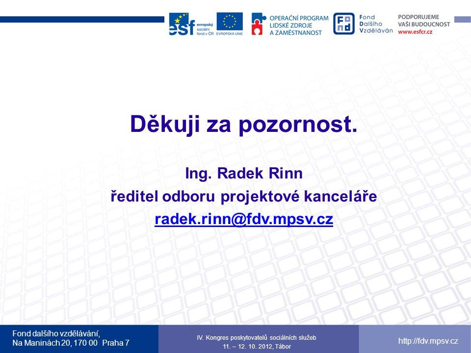 Fond dalšího vzdělávání, Na Maninách 20, 170 00 Praha 7 http://fdv.mpsv.cz Děkuji za pozornost. Ing. Radek Rinn ředitel odboru projektové kanceláře ra