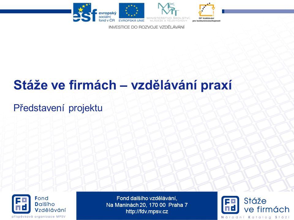 Fond dalšího vzdělávání, Na Maninách 20, 170 00 Praha 7 http://fdv.mpsv.cz Základní informace o projektu Reg.