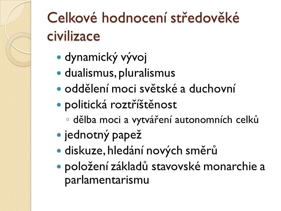 Celkové hodnocení středověké civilizace dynamický vývoj dualismus, pluralismus oddělení moci světské a duchovní politická roztříštěnost ◦ dělba moci a