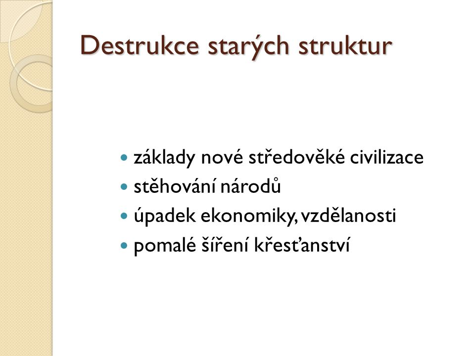 Destrukce starých struktur základy nové středověké civilizace stěhování národů úpadek ekonomiky, vzdělanosti pomalé šíření křesťanství