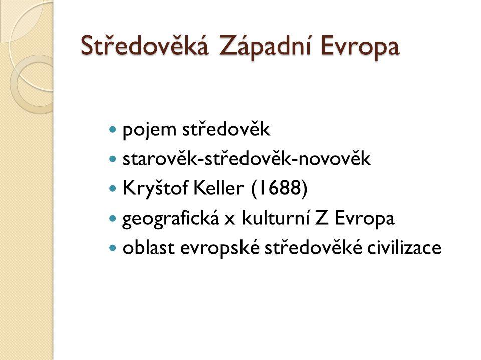 Středověká Západní Evropa pojem středověk starověk-středověk-novověk Kryštof Keller (1688) geografická x kulturní Z Evropa oblast evropské středověké