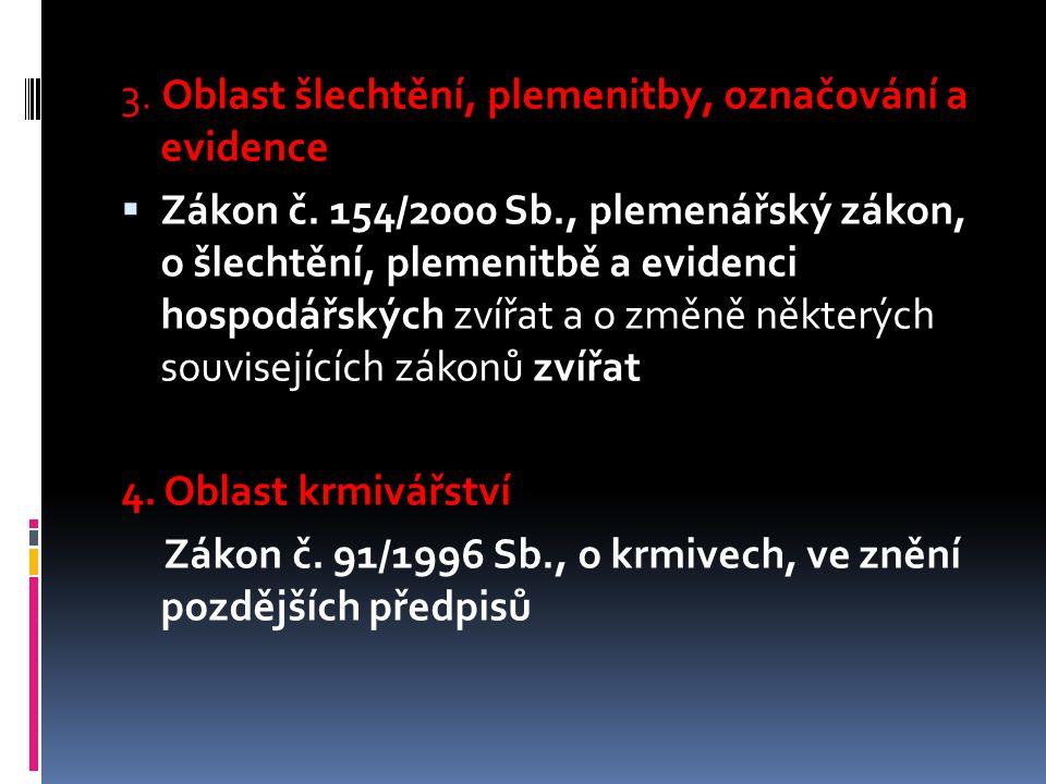 3. Oblast šlechtění, plemenitby, označování a evidence  Zákon č. 154/2000 Sb., plemenářský zákon, o šlechtění, plemenitbě a evidenci hospodářských zv