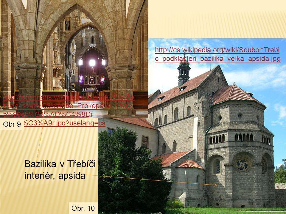 Bazilika v Třebíči interiér, apsida http://cs.wikipedia.org/wiki/Soubor:Trebi c_podklasteri_bazilika_velka_apsida.jpg http://commons.wikimedia.org/wik