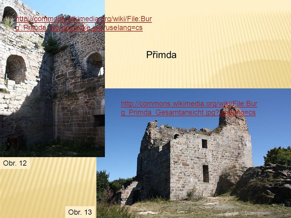 Přimda http://commons.wikimedia.org/wiki/File:Bur g_Primda_Gesamtansicht.jpg?uselang=cs http://commons.wikimedia.org/wiki/File:Bur g_Primda_Nordostecke.jpg?uselang=cs Obr.