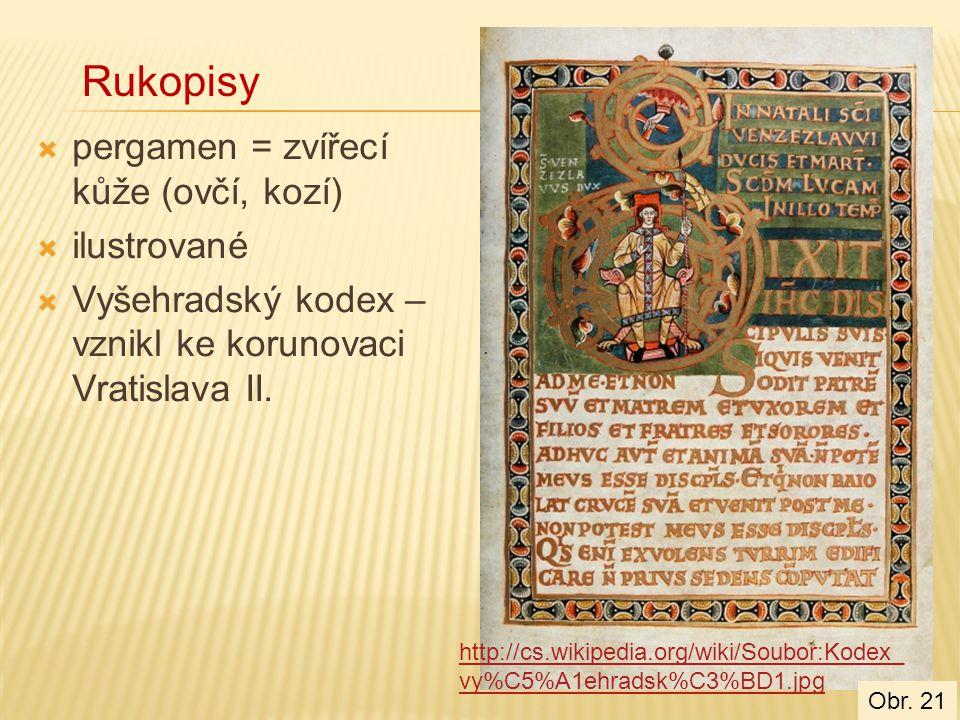  pergamen = zvířecí kůže (ovčí, kozí)  ilustrované  Vyšehradský kodex – vznikl ke korunovaci Vratislava II. Rukopisy http://cs.wikipedia.org/wiki/S