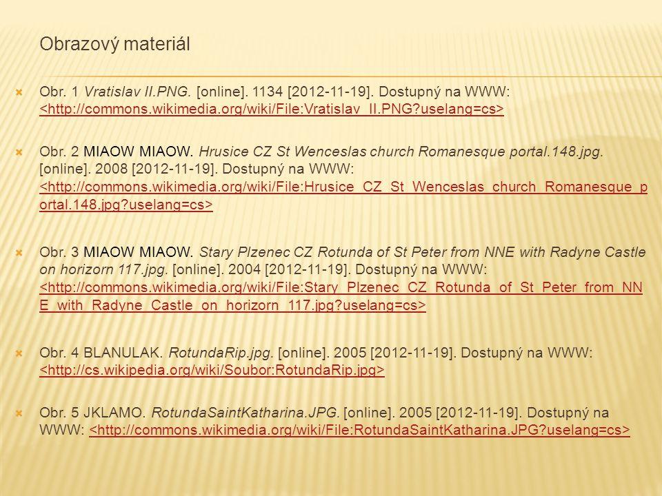 Obrazový materiál  Obr. 1 Vratislav II.PNG. [online]. 1134 [2012-11-19]. Dostupný na WWW:  Obr. 2 MIAOW MIAOW. Hrusice CZ St Wenceslas church Romane