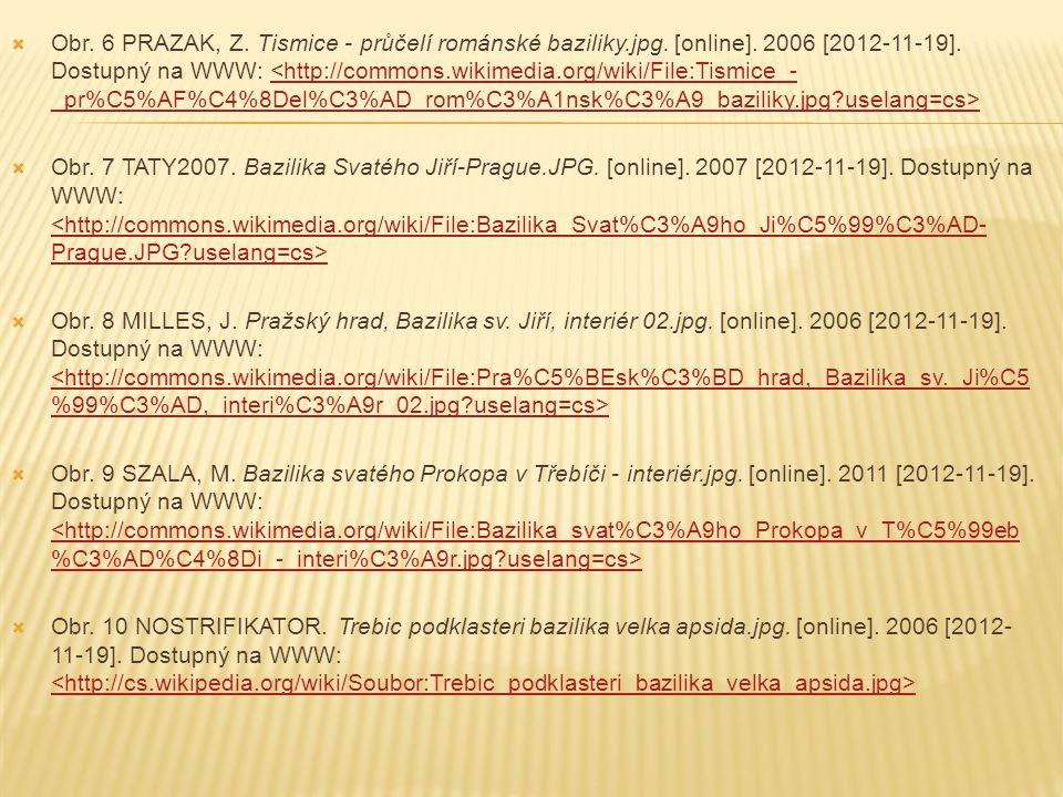  Obr. 6 PRAZAK, Z. Tismice - průčelí románské baziliky.jpg. [online]. 2006 [2012-11-19]. Dostupný na WWW: <http://commons.wikimedia.org/wiki/File:Tis