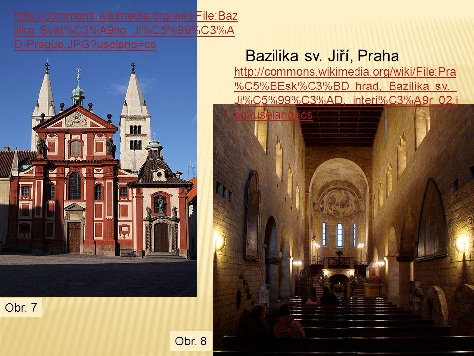 Bazilika sv. Jiří, Praha http://commons.wikimedia.org/wiki/File:Baz ilika_Svat%C3%A9ho_Ji%C5%99%C3%A D-Prague.JPG?uselang=cs http://commons.wikimedia.