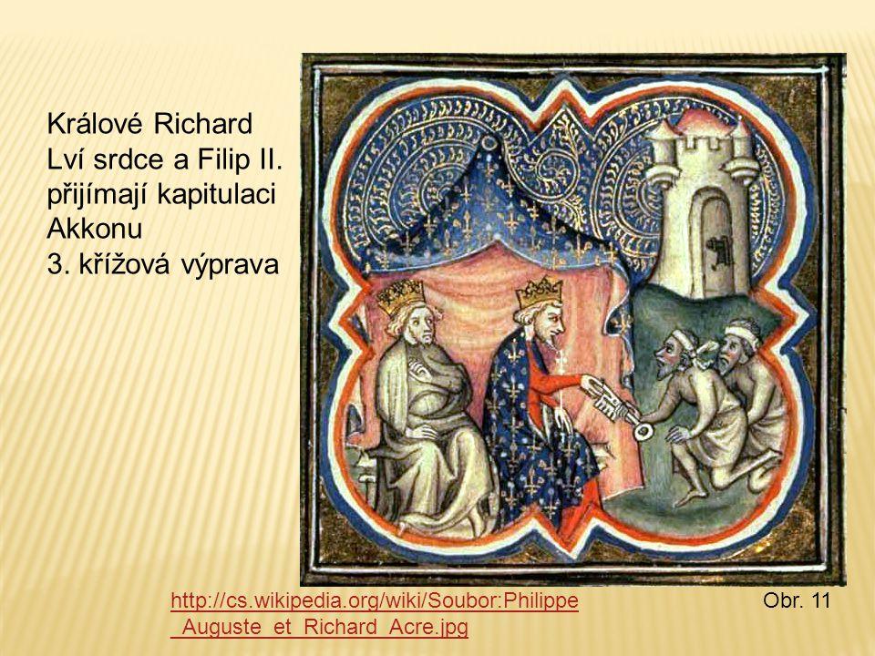 Králové Richard Lví srdce a Filip II. přijímají kapitulaci Akkonu 3. křížová výprava http://cs.wikipedia.org/wiki/Soubor:Philippe _Auguste_et_Richard_