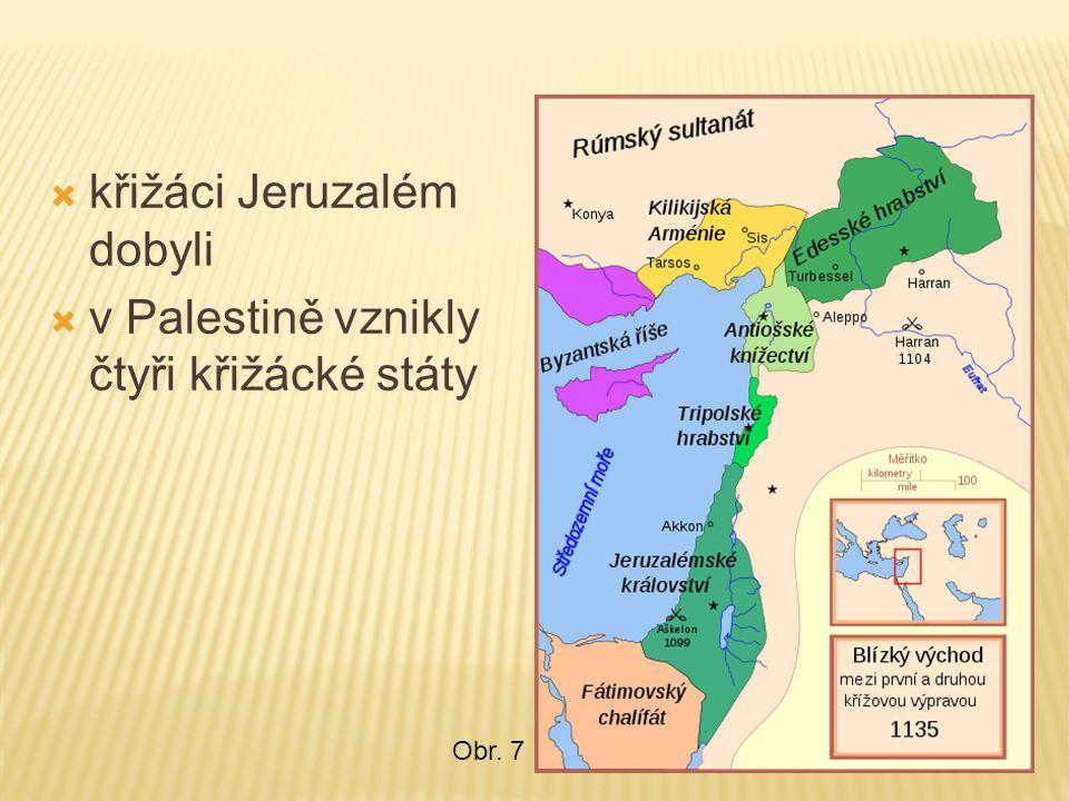  křižáci Jeruzalém dobyli  v Palestině vznikly čtyři křižácké státy Obr. 7
