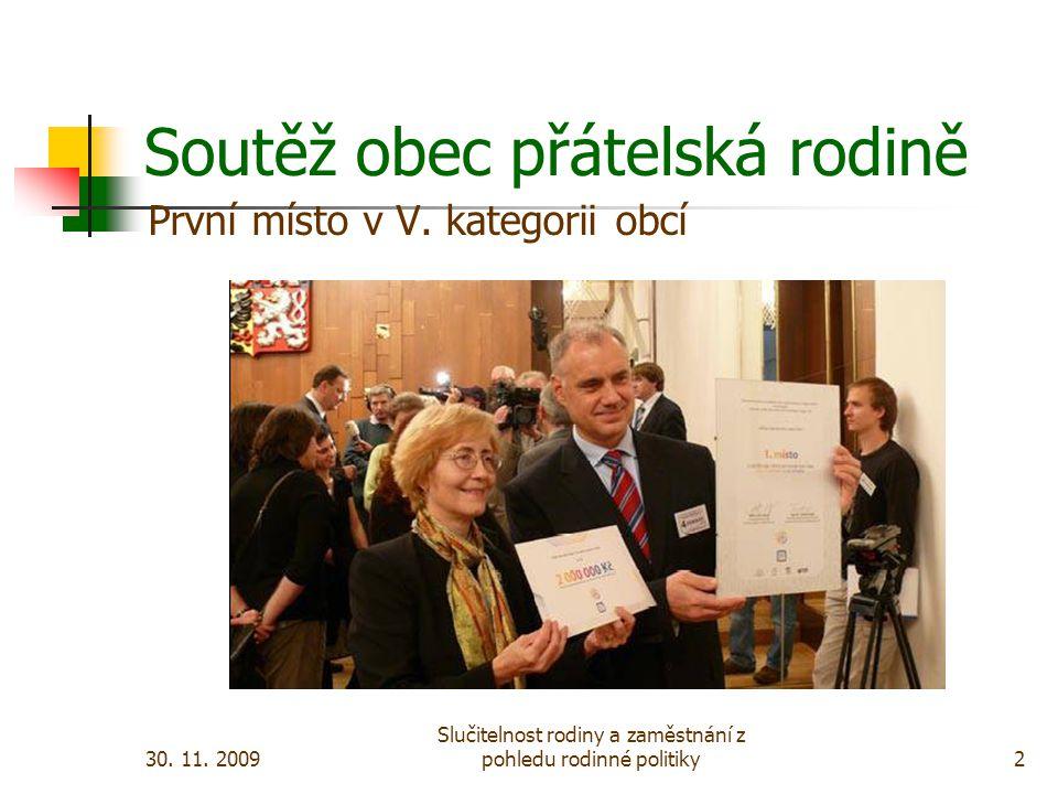 30. 11. 2009 Slučitelnost rodiny a zaměstnání z pohledu rodinné politiky2 První místo v V.