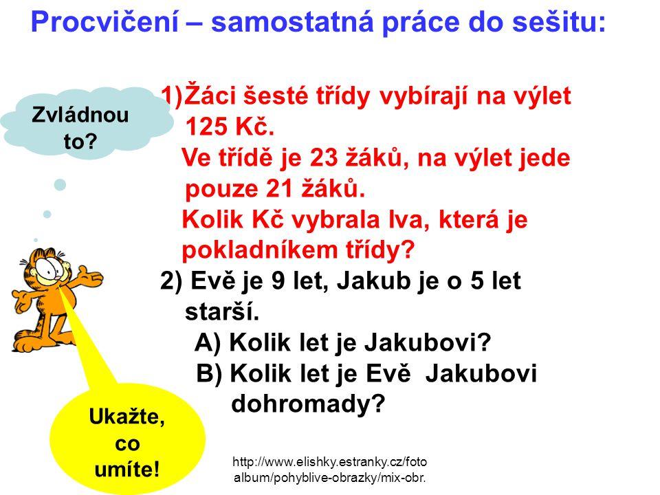 Kontrola 1) ve třídě je ……..23 žáků jede na výlet……21žák 1 žák dá…………..125 Kč 21 žák dá …………….x Kč 21 žák dá………125.