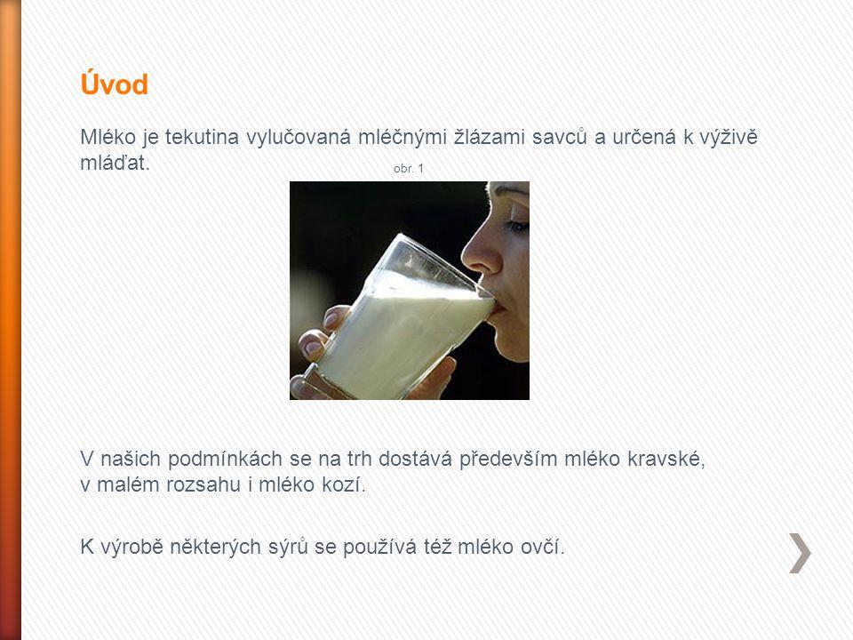 Úvod Mléko je tekutina vylučovaná mléčnými žlázami savců a určená k výživě mláďat. V našich podmínkách se na trh dostává především mléko kravské, v ma