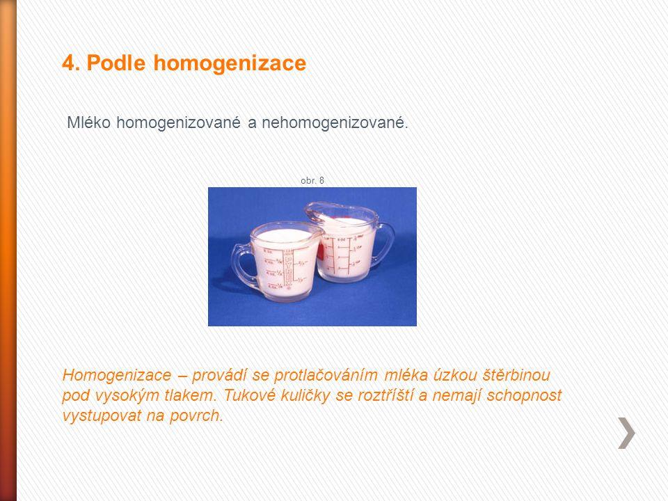 4. Podle homogenizace Mléko homogenizované a nehomogenizované. Homogenizace – provádí se protlačováním mléka úzkou štěrbinou pod vysokým tlakem. Tukov