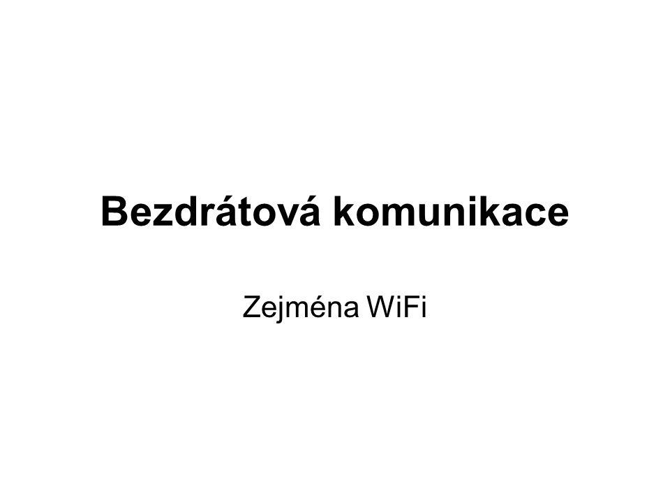 Bezdrátová komunikace Zejména WiFi