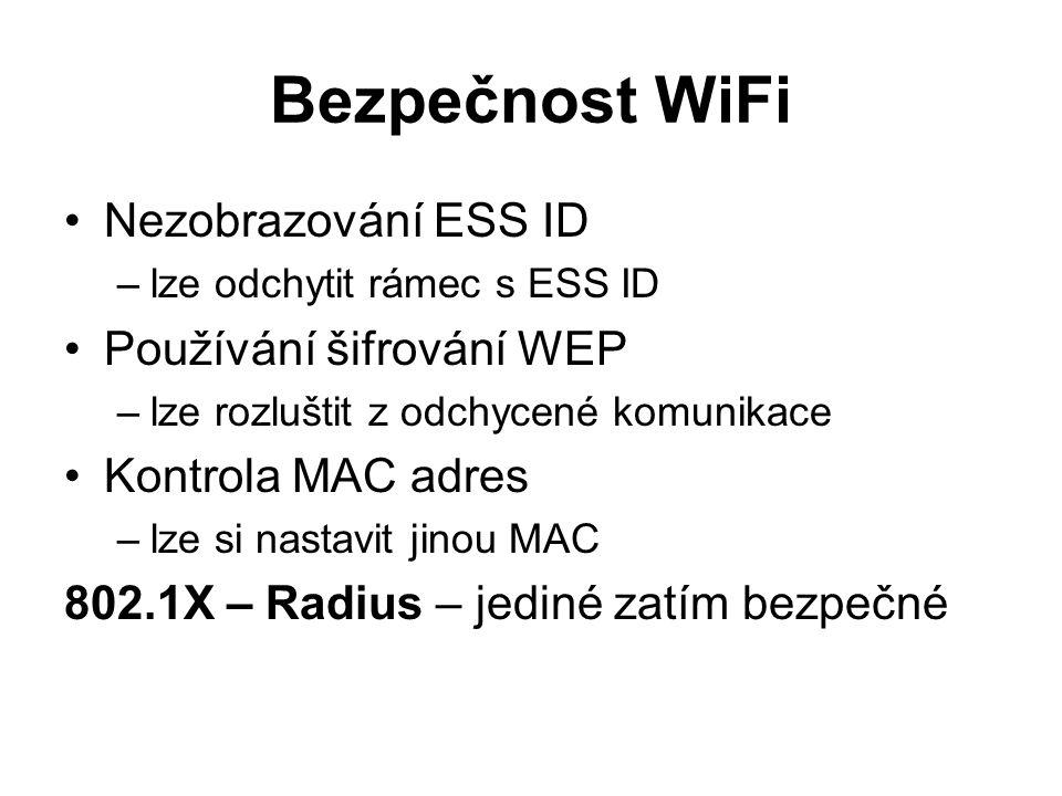Bezpečnost WiFi Nezobrazování ESS ID –lze odchytit rámec s ESS ID Používání šifrování WEP –lze rozluštit z odchycené komunikace Kontrola MAC adres –lz
