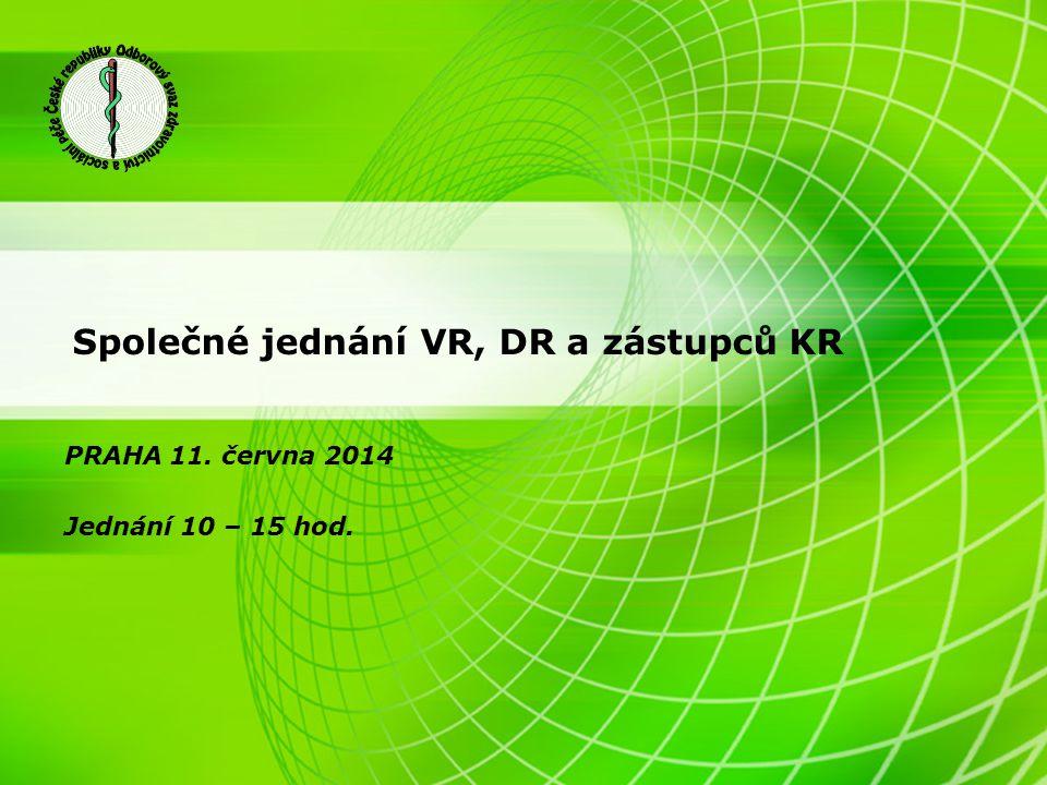Společné jednání VR, DR a zástupců KR PRAHA 11. června 2014 Jednání 10 – 15 hod.