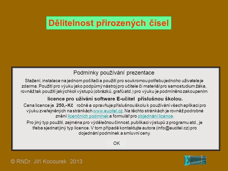 Dělitelnost přirozených čísel © RNDr. Jiří Kocourek 2013 Podmínky používání prezentace Stažení, instalace na jednom počítači a použití pro soukromou p