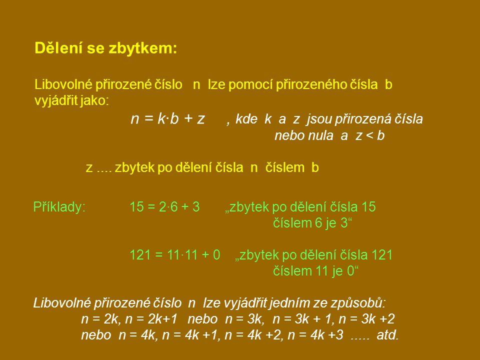 """Příklady: 15 = 2·6 + 3""""zbytek po dělení čísla 15 číslem 6 je 3"""" 121 = 11·11 + 0 """"zbytek po dělení čísla 121 číslem 11 je 0"""" Libovolné přirozené číslo"""