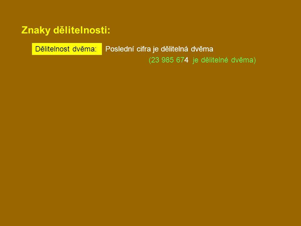 Znaky dělitelnosti: Dělitelnost dvěma: Poslední cifra je dělitelná dvěma (23 985 674 je dělitelné dvěma)