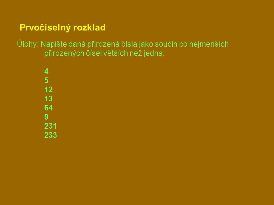 Prvočíselný rozklad Úlohy: Napište daná přirozená čísla jako součin co nejmenších přirozených čísel větších než jedna: 4 5 12 13 64 9 231 233