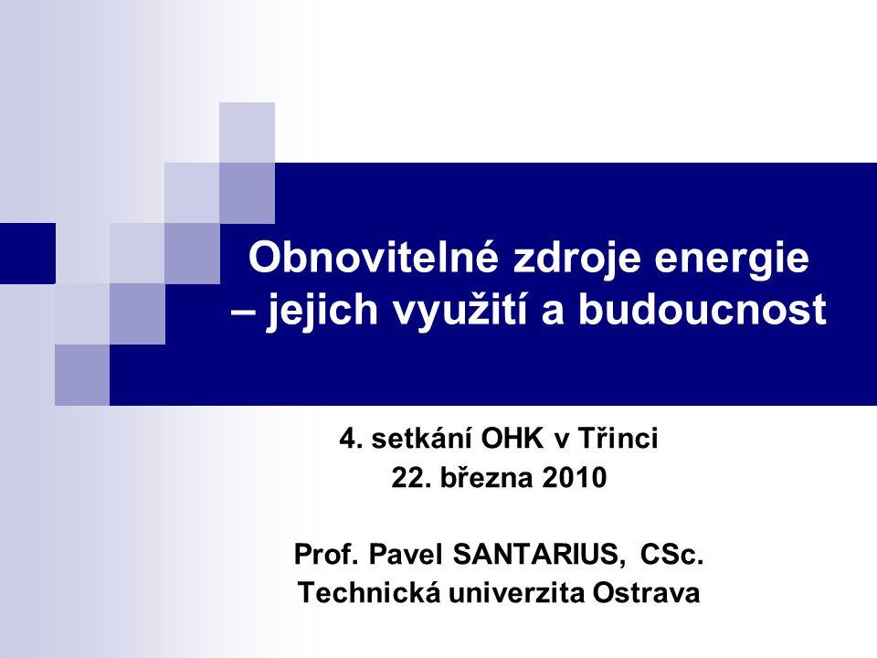 Obnovitelné zdroje energie – jejich využití a budoucnost 4. setkání OHK v Třinci 22. března 2010 Prof. Pavel SANTARIUS, CSc. Technická univerzita Ostr