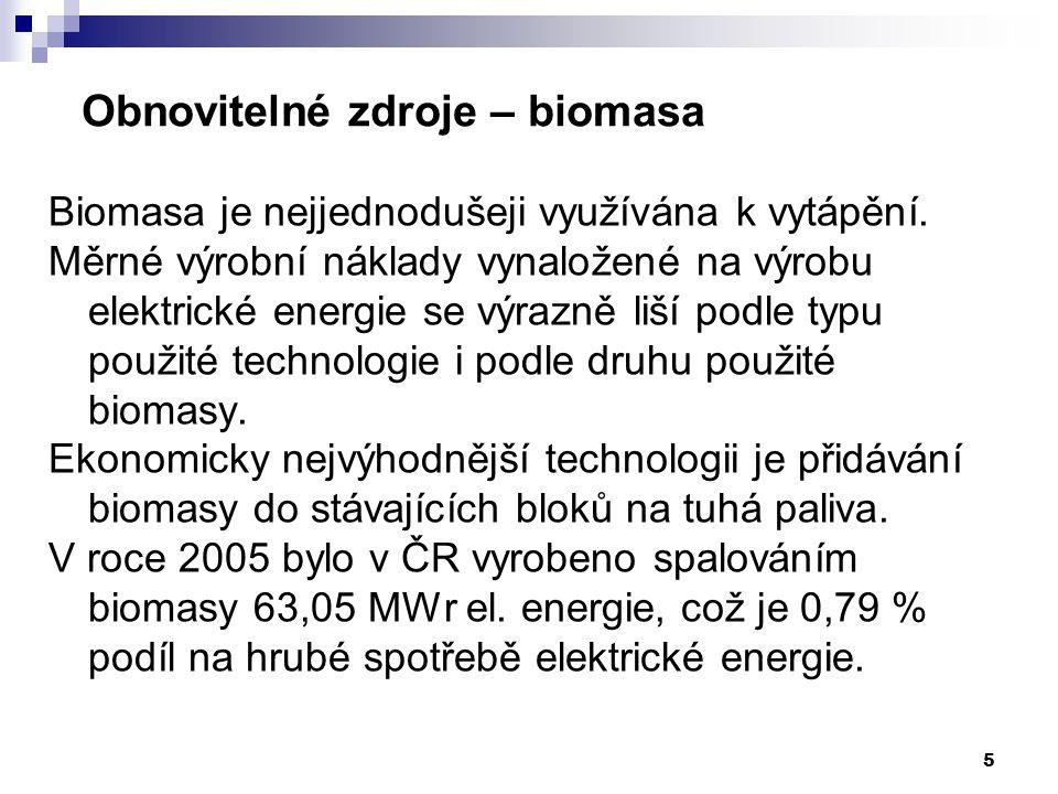 5 Obnovitelné zdroje – biomasa Biomasa je nejjednodušeji využívána k vytápění. Měrné výrobní náklady vynaložené na výrobu elektrické energie se výrazn
