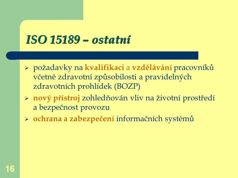 16 ISO 15189 – ostatní  požadavky na kvalifikaci a vzdělávání pracovníků včetně zdravotní způsobilosti a pravidelných zdravotních prohlídek (BOZP) 