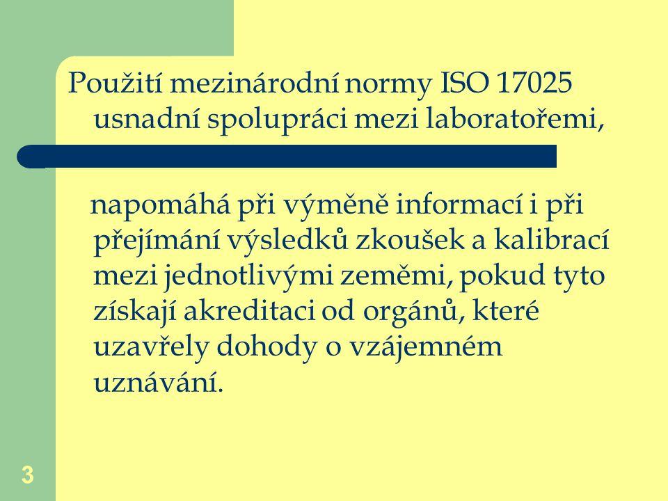 3 Použití mezinárodní normy ISO 17025 usnadní spolupráci mezi laboratořemi, napomáhá při výměně informací i při přejímání výsledků zkoušek a kalibrací