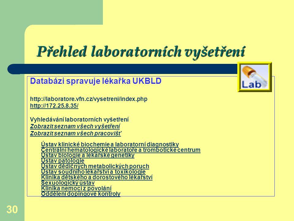 30 Přehled laboratorních vyšetření Databázi spravuje lékařka UKBLD http://laboratore.vfn.cz/vysetreni/index.php http://172.25.8.35/ Vyhledávání labora