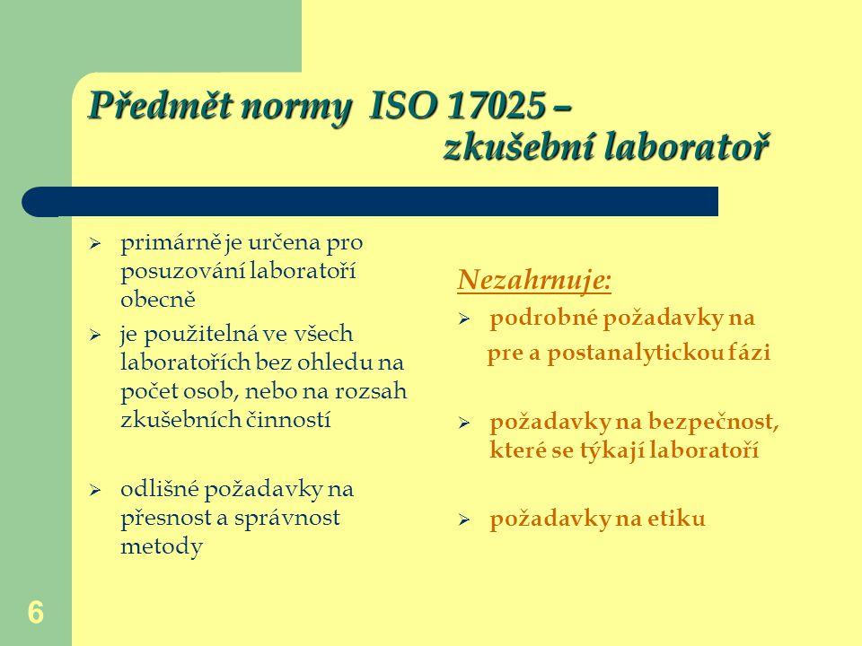 7 Předmět normy ISO 15189 – zdravotnická laboratoř  norma specifikuje požadavky na jakost a způsobilost pro zdravotnické laboratoře a klade důraz na podmínky před vlastní analýzou vzorků  vychází z norem ISO 17025 a ISO 9001  minimalizuje rizika záměny vzorku  důraz na vhodnost použité metody  organizaci příjmu  odběr, dopravu, skladování  vyšší nároky na zastupitelnost pracovníků  bezpečnost a etiku práce zdravotnické laboratoře