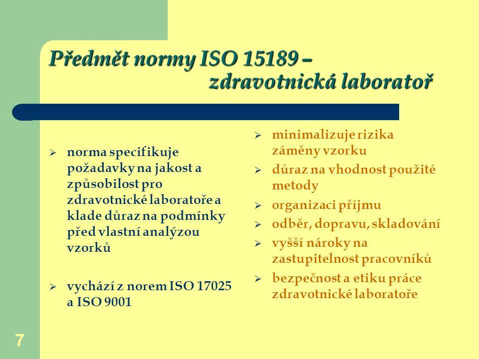 7 Předmět normy ISO 15189 – zdravotnická laboratoř  norma specifikuje požadavky na jakost a způsobilost pro zdravotnické laboratoře a klade důraz na