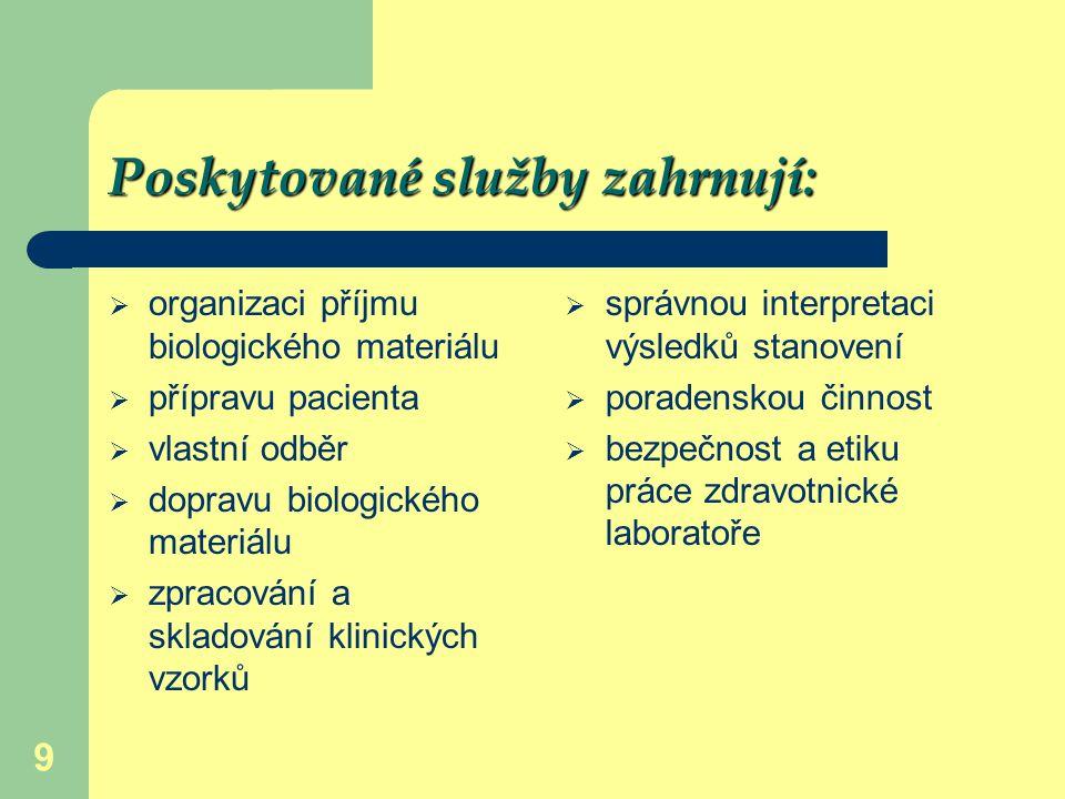 9 Poskytované služby zahrnují:  organizaci příjmu biologického materiálu  přípravu pacienta  vlastní odběr  dopravu biologického materiálu  zprac