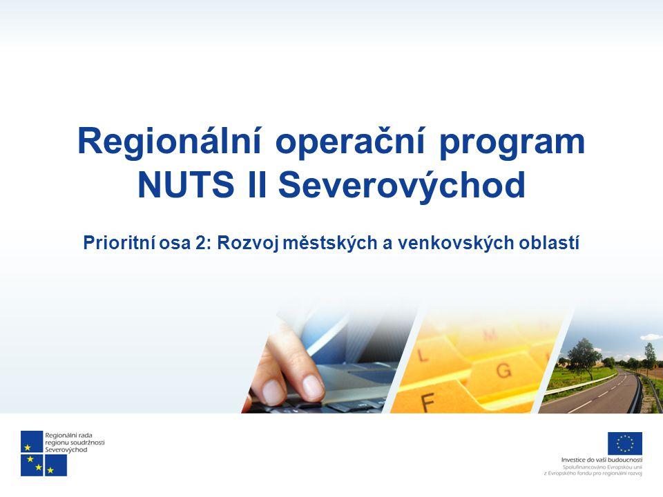 Regionální operační program NUTS II Severovýchod Prioritní osa 2: Rozvoj městských a venkovských oblastí