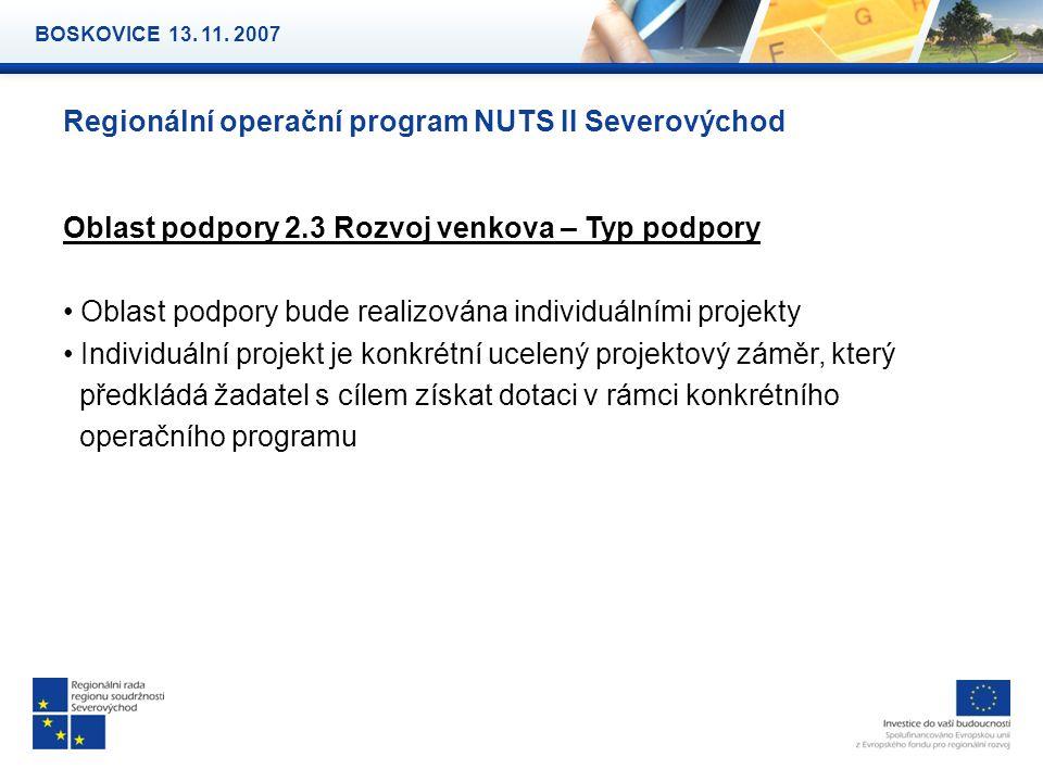 Regionální operační program NUTS II Severovýchod Oblast podpory 2.3 Rozvoj venkova – Typ podpory Oblast podpory bude realizována individuálními projekty Individuální projekt je konkrétní ucelený projektový záměr, který předkládá žadatel s cílem získat dotaci v rámci konkrétního operačního programu BOSKOVICE 13.