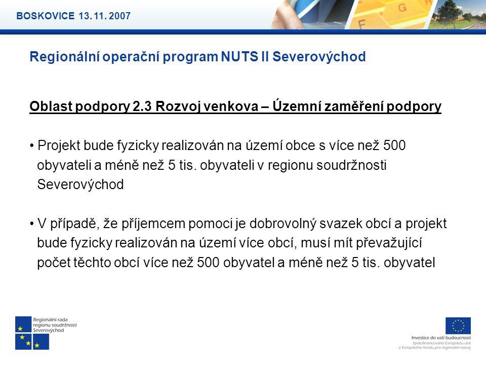 Regionální operační program NUTS II Severovýchod Oblast podpory 2.3 Rozvoj venkova – Územní zaměření podpory Projekt bude fyzicky realizován na území obce s více než 500 obyvateli a méně než 5 tis.