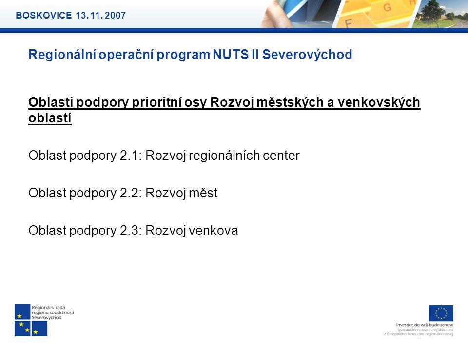 Regionální operační program NUTS II Severovýchod Oblasti podpory prioritní osy Rozvoj městských a venkovských oblastí Oblast podpory 2.1: Rozvoj regionálních center Oblast podpory 2.2: Rozvoj měst Oblast podpory 2.3: Rozvoj venkova BOSKOVICE 13.