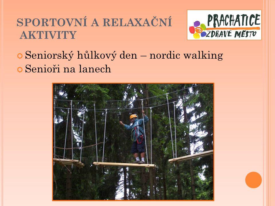 SPORTOVNÍ A RELAXAČNÍ AKTIVITY Seniorský hůlkový den – nordic walking Senioři na lanech