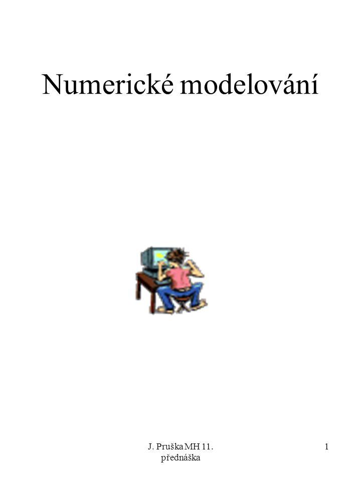 J. Pruška MH 11. přednáška 1 Numerické modelování