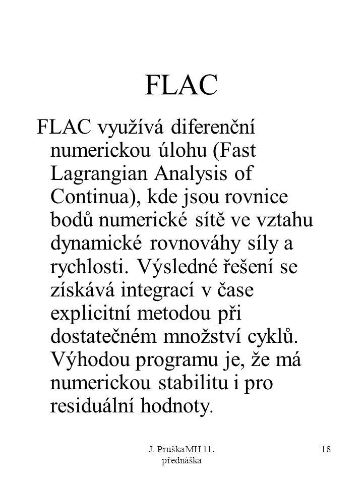 J. Pruška MH 11. přednáška 18 FLAC FLAC využívá diferenční numerickou úlohu (Fast Lagrangian Analysis of Continua), kde jsou rovnice bodů numerické sí